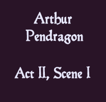 Soliloquy - Arthur Pendragon Act II, Scene I - The Lost Plays of Shakespeare