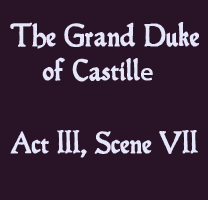 Soliloquy - The Grand Duke of Castille Act III, Scene VII - The Lost Plays of Shakespeare