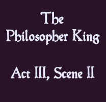 Soliloquy - The Philosopher King Act III, Scene II - The Lost Plays of Shakespeare
