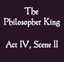 Soliloquy - The Philosopher King Act IV Scene II - The Lost Plays of Shakespeare
